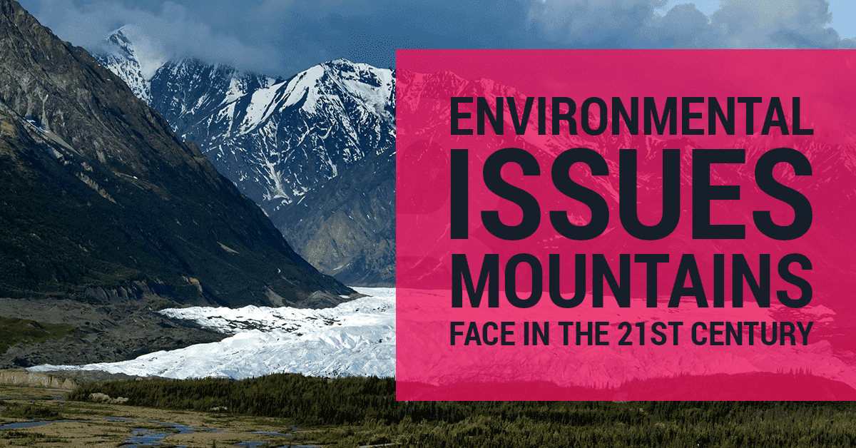ENVIRONMENTAL ISSUES FACED BY MOUNTAINS DURING THE 21st CENTURY